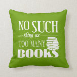 No Such Thing As Too Many Books Throw Pillow