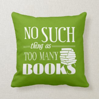 No Such Thing As Too Many Books Throw Pillows