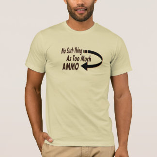 No Such Thing as Too Much Ammo Funny Prepper T-Shirt