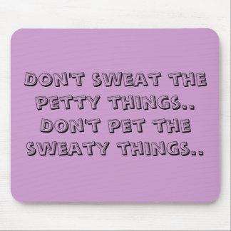 No sude las cosas pequeñas. No acaricie el swe… Mousepad