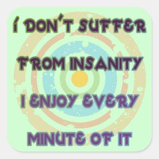 No sufro de locura pegatina cuadrada