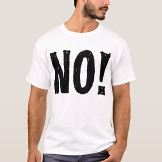 No! T-Shirt