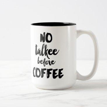 Coffee Themed No Talkee Before Coffee Mug
