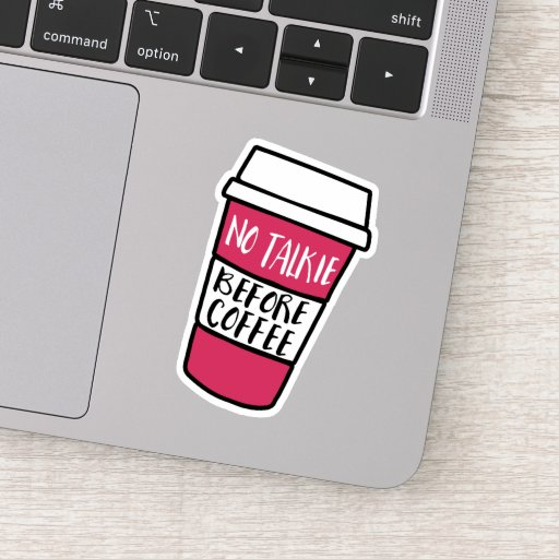 No Talkie Before Coffee | Funny Coffee Lovers Sticker