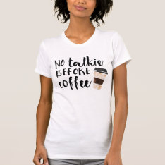 No Talkie Before Coffee Funny T-shirt at Zazzle