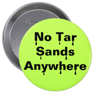 No Tar Sands Anywhere 4 Inch Round Button