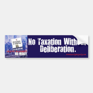 No Taxation without Deliberation Bumper Sticker