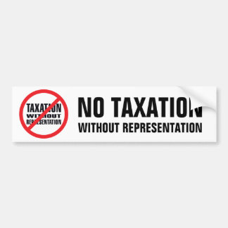 No Taxation without Representation Car Bumper Sticker