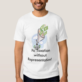 No Taxation without Representation! T Shirt