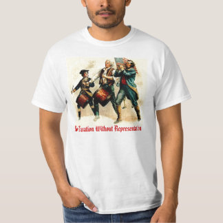 No Taxation Without Representation Tee Shirts