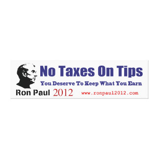 No Taxes On Tips Vote Ron Paul Revolution 2012 Stretched Canvas Prints