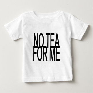 No Tea For Me Anti-Tea Party Baby T-Shirt