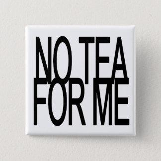 No Tea For Me Anti-Tea Party Button