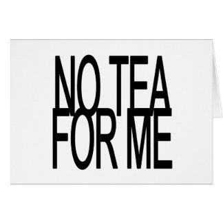 No Tea For Me Anti-Tea Party Card