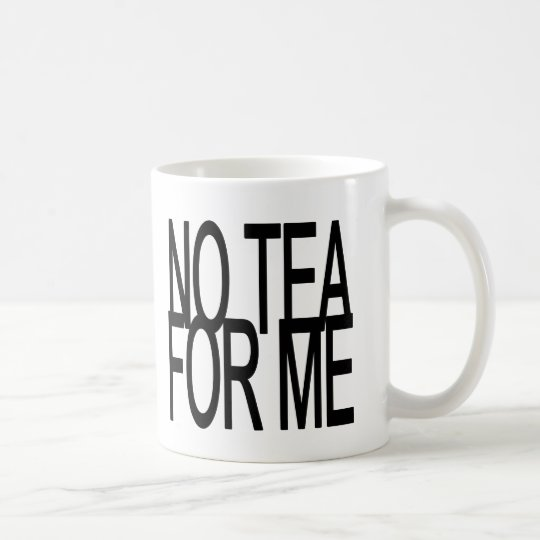 No Tea For Me Anti-Tea Party Coffee Mug