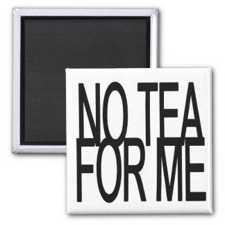 No Tea For Me Anti-Tea Party Magnet