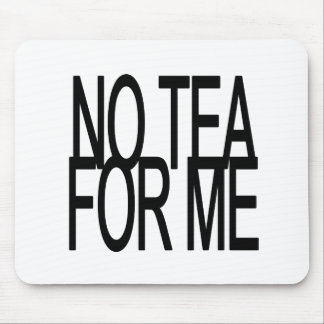 No Tea For Me Anti-Tea Party Mouse Pad