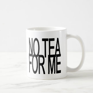 No Tea For Me Anti-Tea Party Classic White Coffee Mug