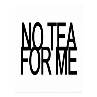 No Tea For Me Anti-Tea Party Postcard