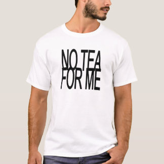 No Tea For Me Anti-Tea Party T-Shirt
