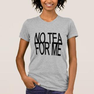 No Tea For Me Anti-Tea Party Tee Shirt