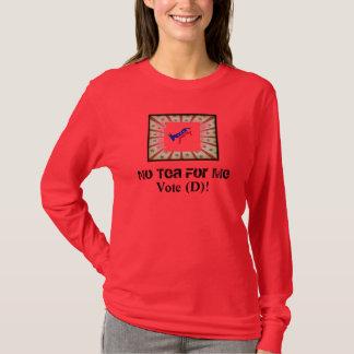 No Tea For Me - Vote Democrat T-Shirt