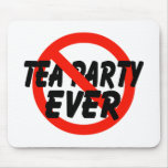 No Tea Party EVER Anti Tea Party Mouse Pads