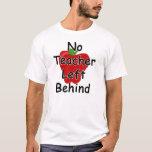 No teacher left behind T-Shirt