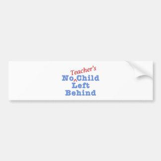 No Teacher s Child Left Behind Bumper Stickers