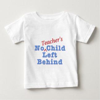 No Teacher's Child Left Behind Baby T-Shirt