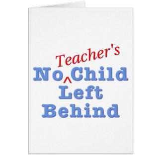 No Teacher's Child Left Behind Greeting Card