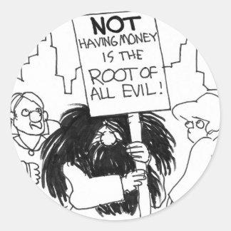 ¡No tener dinero es la raíz de todo el mal! Pegatina Redonda