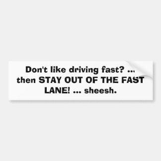 ¿No tenga gusto de conducir rápidamente? … entonce Pegatina Para Auto