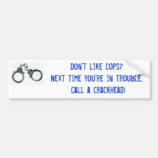 ¿No tenga gusto de los polis? La vez próxima usted Pegatina De Parachoque