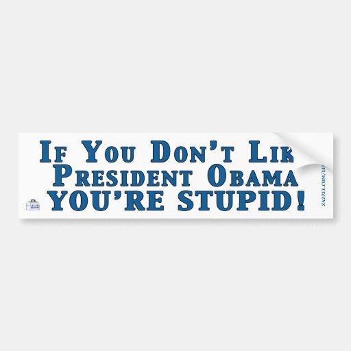No tenga gusto de Obama - usted es estúpido Pegatina Para Auto