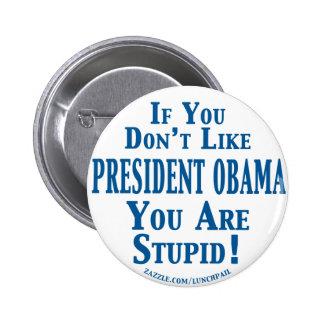 No tenga gusto de Obama - usted es estúpido Pin Redondo 5 Cm