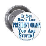 No tenga gusto de Obama - usted es estúpido Pins