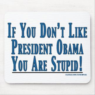 No tenga gusto de Obama - usted es estúpido Alfombrillas De Ratones