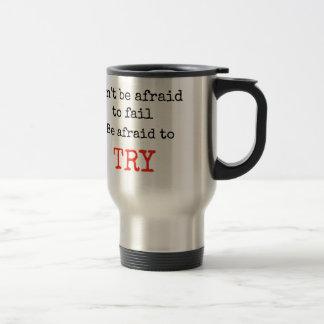 No tenga miedo de fallar tenga miedo de intentar taza térmica