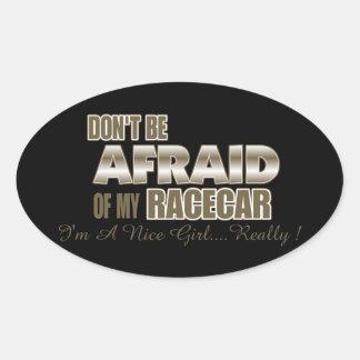 No tenga miedo de mi Racecar…. Pegatina Ovalada