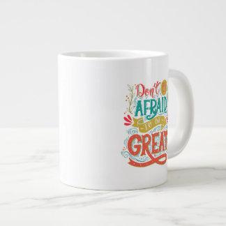 No tenga miedo de ser grande taza grande