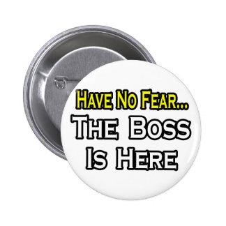 No tenga ningún miedo, Boss está aquí Pin