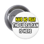 No tenga ningún miedo, el bibliotecario está aquí pin