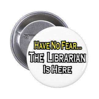 No tenga ningún miedo el bibliotecario está aquí pins