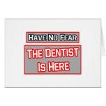 No tenga ningún miedo. El dentista está aquí Tarjeta