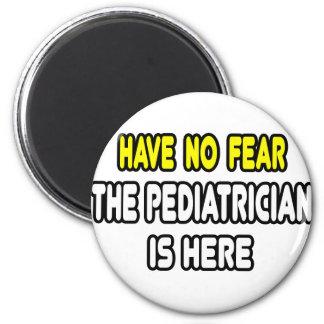 No tenga ningún miedo, el pediatra está aquí imán redondo 5 cm