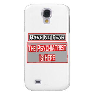 No tenga ningún miedo. El psiquiatra está aquí Funda Para Galaxy S4
