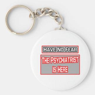 No tenga ningún miedo. El psiquiatra está aquí Llavero Redondo Tipo Pin