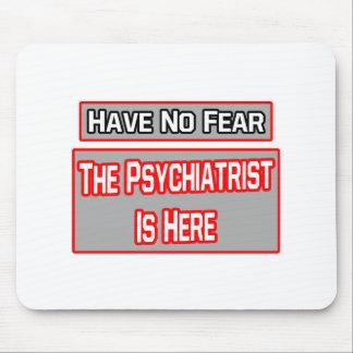 No tenga ningún miedo. El psiquiatra está aquí Alfombrilla De Raton