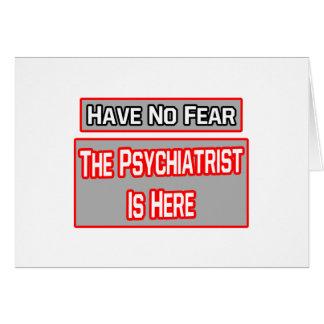 No tenga ningún miedo. El psiquiatra está aquí Tarjeta De Felicitación